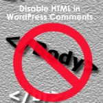 How to Disable HTML in WordPress Comments